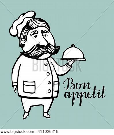 Hand Drawn Vector Illustration Of Chief-cooker With A Mustache In A White Dress With A Dish. Chief-c