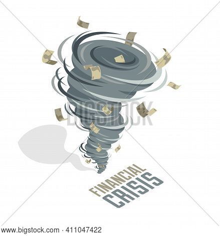 Financial Crisis Tornado Whirlwind Takes Money Banknotes, Strong Wind Swirl Taking Money Vector Conc