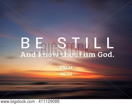 Be Still. And Know That I Am God. Bible Verse Psalm 46:10 On Colorful Sunset Sunrise Sky Clouds Back
