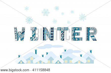 The Inscription Winter In Decorative Painted Letters With Doodles, Snowflakes And Rooftops. Can Be U