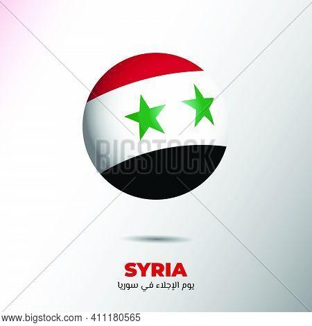 Syria Evacuation Day Design With Syria Flag In Ball Shape. Arabic Text Mean Is Syria Evacuation Day.