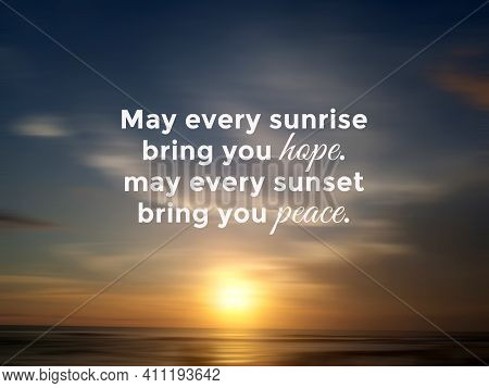Inspirational Quote - May Every Sunrise Bring You Hope, May Every Sunset Bring You Peace. Hope Posit