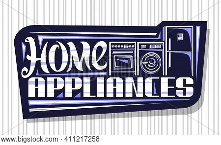 Vector Logo For Home Appliances, Dark Decorative Sign Board With Illustration Of Set Different House