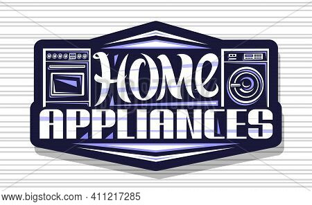 Vector Logo For Home Appliances, Dark Decorative Sign Board With Illustration Of Set Various House A
