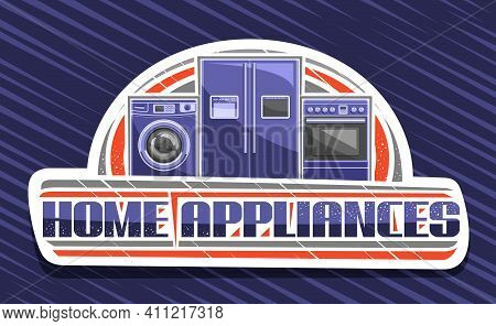 Vector Logo For Home Appliances, White Decorative Sign Board With Illustration Of Group Different Ho
