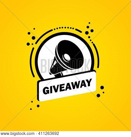 Megaphone With Giveaway Speech Bubble Banner. Loudspeaker. Label For Business, Marketing And Adverti