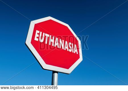 Stop Sign With Euthanasia Test To Protest Against Voluntary Suicide In Case Of Painful Suffering