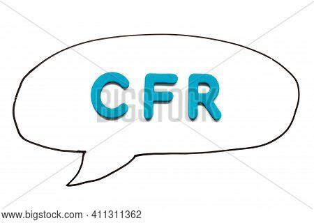 Alphabet Letter With Word Cfr (abbreviation Cost And Freight) In Black Line Hand Drawing As Bubble S