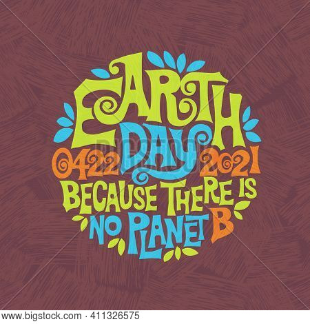 Retro Design For Earth Day. Hand Drawn Lettering In 1960's Poster Style. For Banners, T-shirts, Post