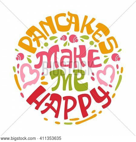 Pancakes Make Me Happy - Pancake Themed Lettering Phrase. Text For Shovetide Events, Cafe Designes A