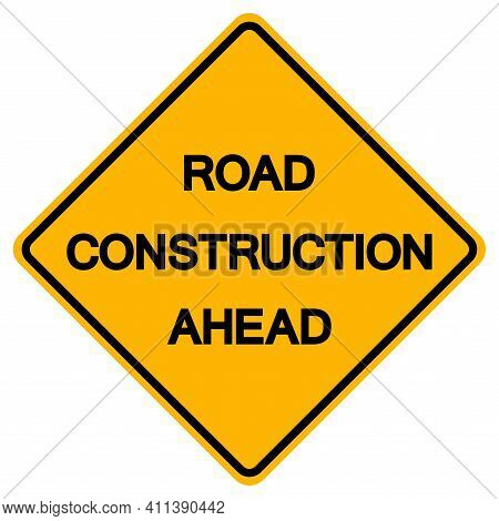 Road Construction Ahead Traffic Road Symbol Sign Isolate On White Background,vector Illustration