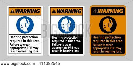 Warning Sign Hearing Protection Required In This Area, Failure To Wear Appropriate Ppe May Result In