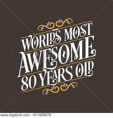 80 Years Birthday Typography Design, World\'s Most Awesome 80 Years Old