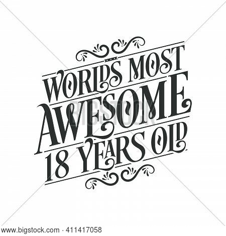 World\'s Most Awesome 18 Years Old, 18 Years Birthday Celebration Lettering
