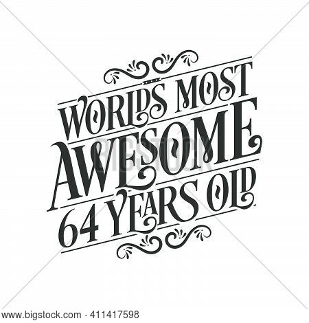 World's Most Awesome 64 Years Old, 64 Years Birthday Celebration Lettering