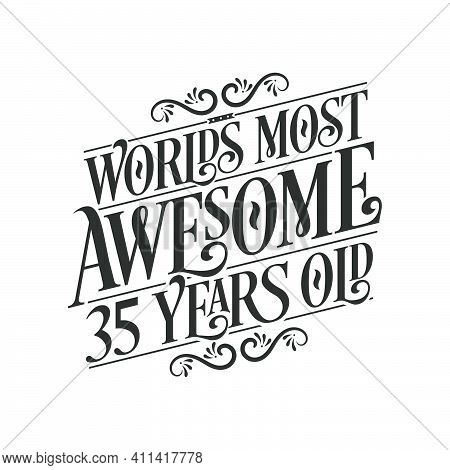 World\'s Most Awesome 35 Years Old, 35 Years Birthday Celebration Lettering