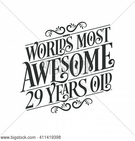 World's Most Awesome 29 Years Old, 29 Years Birthday Celebration Lettering