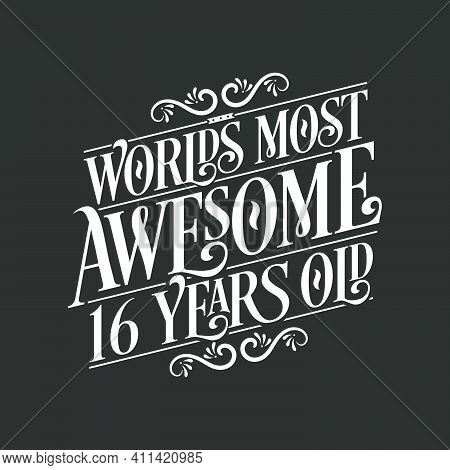 16 Years Birthday Typography Design, World\'s Most Awesome 16 Years Old