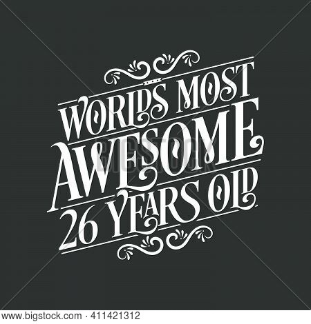 26 Years Birthday Typography Design, World's Most Awesome 26 Years Old