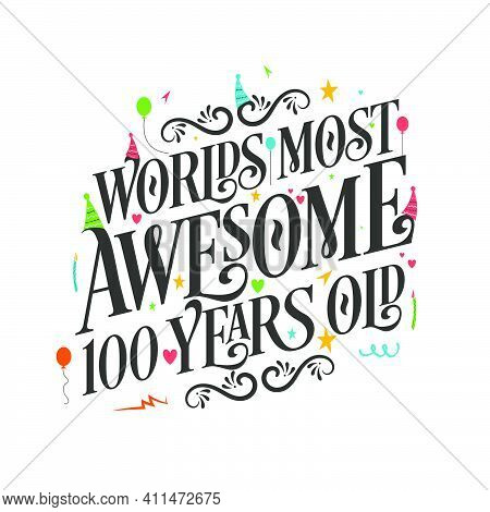 World's Most Awesome 100 Years Old - 100 Birthday Celebration With Beautiful Calligraphic Lettering