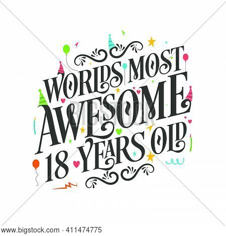 World's Most Awesome 18 Years Old - 18 Birthday Celebration With Beautiful Calligraphic Lettering De