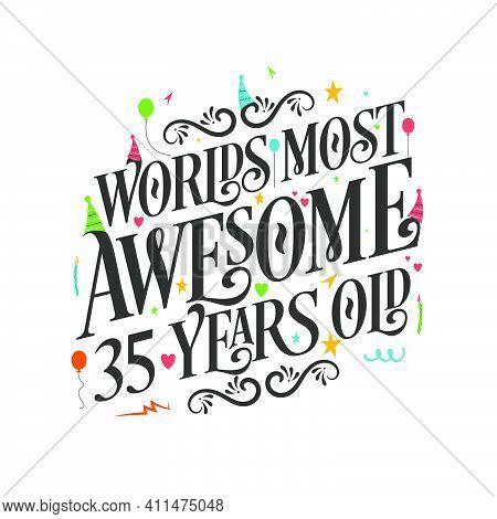 World's Most Awesome 35 Years Old - 35 Birthday Celebration With Beautiful Calligraphic Lettering De