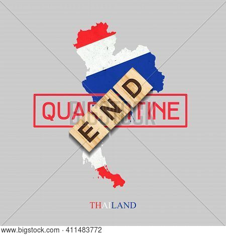 End Of Quarantine. The Inscription On Wooden Blocks On The Background Of The Map Of Thailand. The En