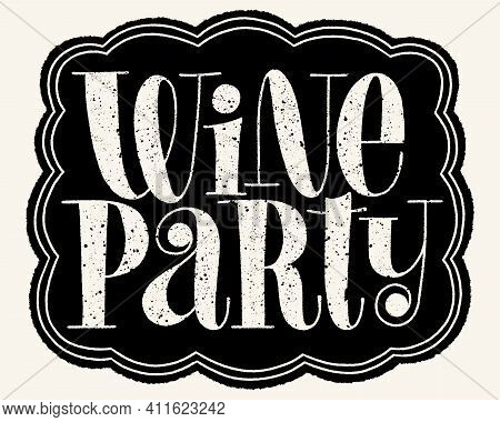 Wine Party Hand Lettering Typography. Text For Restaurant, Winery, Vineyard, Festival. Phrase For Me