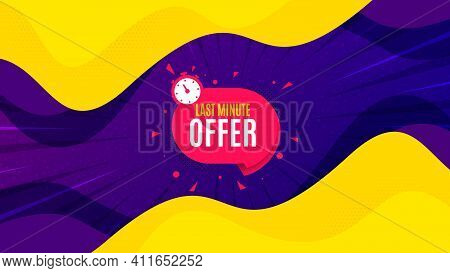 Last Minute Sticker. Fluid Liquid Background With Offer Message. Hot Offer Chat Bubble Icon. Special