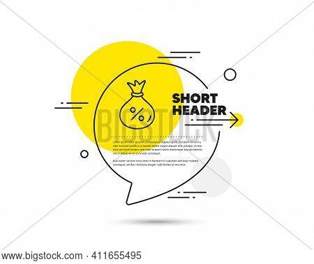 Loan Line Icon. Speech Bubble Vector Concept. Money Bag Sign. Credit Percentage Symbol. Loan Line Ic