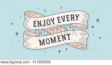 Enjoy Every Moment. Retro Greeting Card With Ribbon And Motivation Text Enjoy Every Moment. Old Ribb