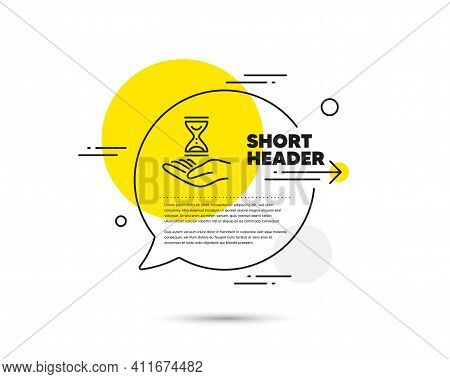 Time Hourglass In Hand Line Icon. Speech Bubble Vector Concept. Sand Watch Sign. Time Hourglass Line