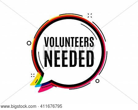 Volunteers Needed. Speech Bubble Vector Banner. Volunteering Service Sign. Charity Work Symbol. Thou