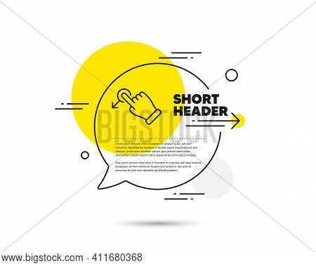 Drag Drop Gesture Line Icon. Speech Bubble Vector Concept. Slide Arrow Sign. Swipe Action Symbol. Dr