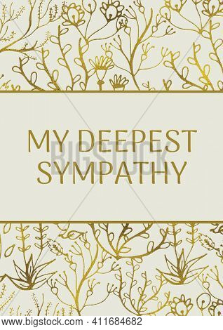 My deepest sympathy text with illustration of flowers on cream background. condolences and support concept digitally generated image.