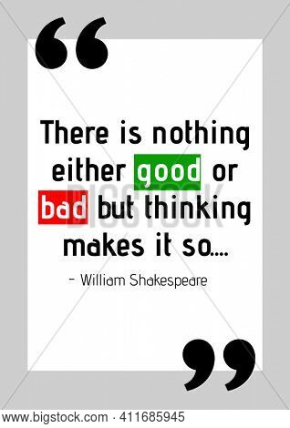 There is nothing either good or bad but thinking makes it so quote by william shakespeare on white. famous quotes, motivation, support and inspiration concept digitally generated image.