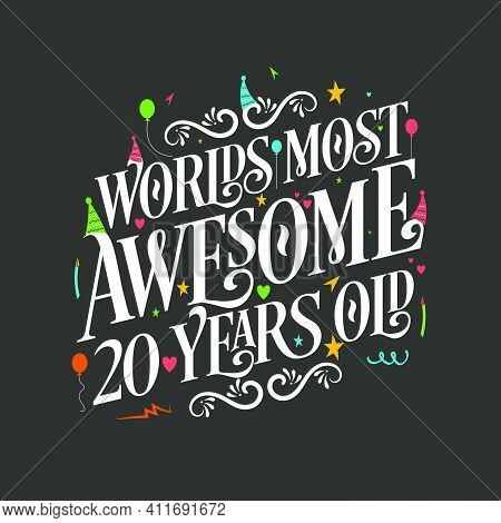 World's Most Awesome 20 Years Old, 20 Years Birthday Celebration Lettering