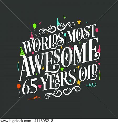 World's Most Awesome 65 Years Old, 65 Years Birthday Celebration Lettering