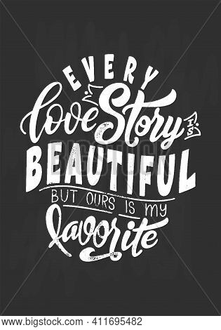 Hand Lettering Typography Poster On Blackboard Background With Chalk. Quote Every Love Story Is Beau