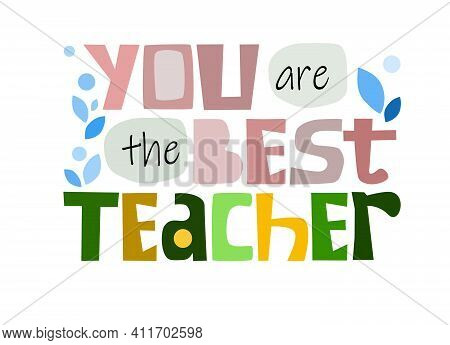 You Are The Best Teacher Quote Affirmation Inspiring Words. Colourful Vector Text Art For Blogs Bann