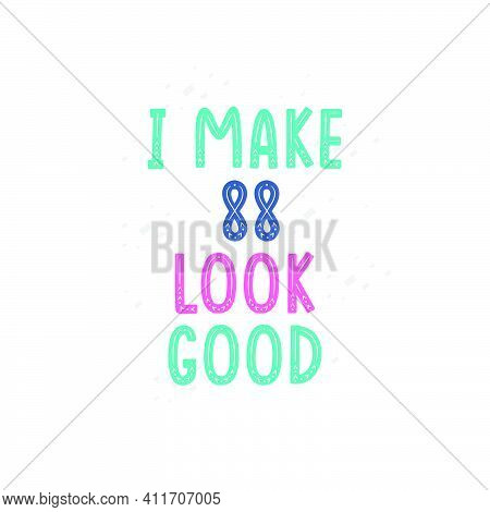 I Make 88 Look Good, 88 Birthday Celebration Lettering Design