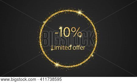 Limited Offer Gold Banner With A 10% Discount . Gold Numbers In Gold Glittering Circle On Dark Backg