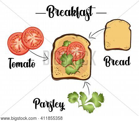 Toast With Tomatoes, And Parsley, Ingredients Of The Toast, Recipe. Vector Illustration.
