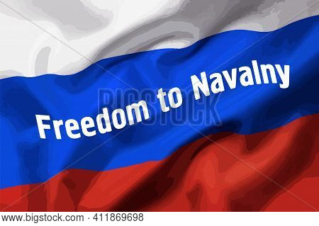 Freedon To Navalny Style Text  On The National Russian Federation Flag In The Original Colours And P