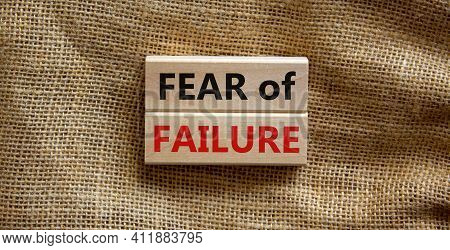 Fear Of Failure Symbol. Wooden Blocks With Words 'fear Of Failure'. Beautiful Canvas Background, Cop