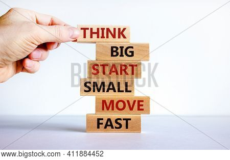 Think Big Start Small Symbol. Words 'think Big Start Small Move Fast' On Wooden Blocks On A Beautifu