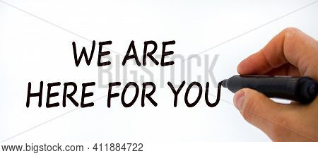 Support Symbol. Businessman Writing 'we Are Here For You', Isolated On Beautiful White Background. B