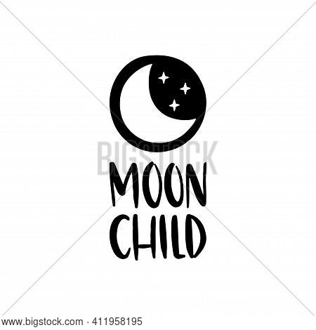 Moon Child Vector Lettering Quote Isolated On White Background. Modern Boho Moon Illustration For T