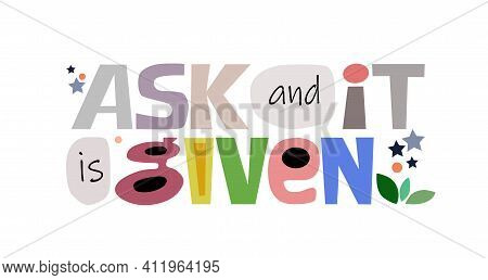 Ask And It Is Given ,affirmation Quote Colourful Vector Text Art For Blogs Banner Cards Wishes. Insp