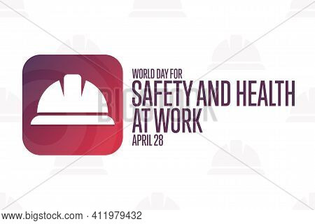 World Day For Safety And Health At Work. April 28. Holiday Concept. Template For Background, Banner,
